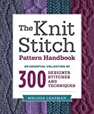 The Knit Stitch Pattern Handbook: An Essential Collection of 300 Designer Stitches and Techniques