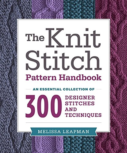 The Knit Stitch Pattern Handbook: An Essential Collection of 300 Designer Stitches and - Tempe Marketplace