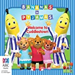 Bananas in Pyjamas: Welcome to Cuddletown |  Bolinda Publishing Pty Ltd