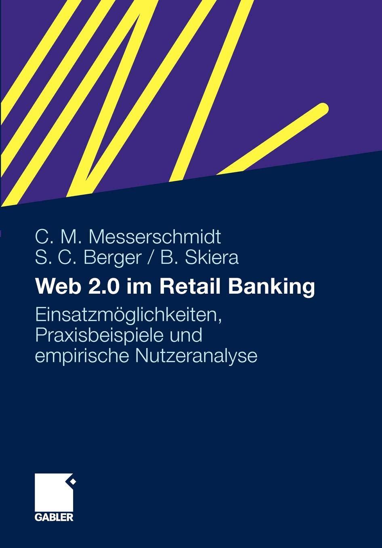 Web 2.0 im Retail Banking: Einsatzmöglichkeiten Praxisbeispiele und empirische Nutzeranalyse