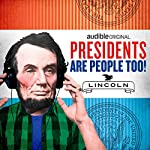 Ep. 16: Abraham Lincoln (Presidents Are People Too) | Alexis Coe,Elliott Kalan