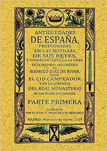 Antigüedades de España, propugnadas en las noticias de sus Reyes y Condes de Castilla la Vieja 2 Tomos: Amazon.es: Berganza, Francisco de: Libros