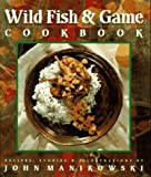 Wild Fish and Game Cookbook, John Manikowski, 188518350X