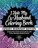 I Hate My Ex-Husband Coloring Book: Sweary Midnight Edition - A Swear Word Adult Coloring Book of 40 Funny, Relatable Breakup Insults (Coloring Book Gift Ideas) (Volume 13)