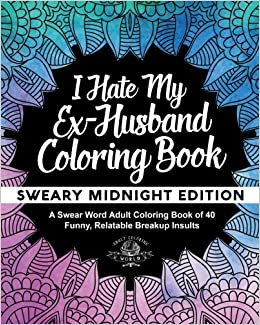 Amazon i hate my ex husband coloring book sweary midnight amazon i hate my ex husband coloring book sweary midnight edition a swear word adult coloring book of 40 funny relatable breakup insults coloring fandeluxe Choice Image