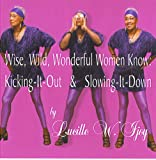 Wise, Wild, Wonderful Women Know: Kicking-It-Out & slowing It Down