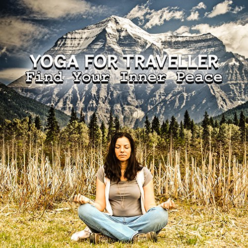 Yoga for Traveller: Find Your Inner Peace and Travel with Asian Melodies Around the World, Best Songs for Mindfulness Meditation, Yoga Workout, Relax Body & Mind