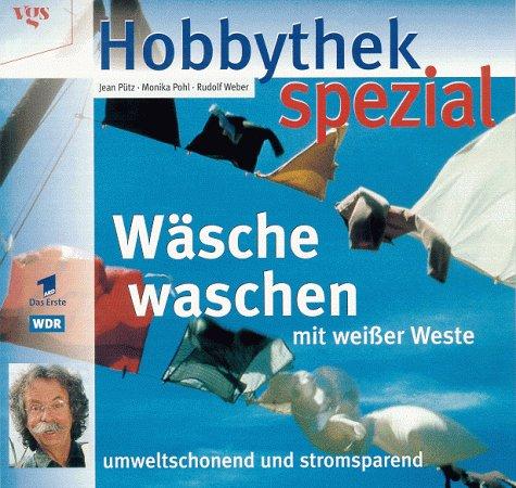 Hobbythek spezial: Wäsche waschen mit weißer Weste. Umweltschonend und stromsparend