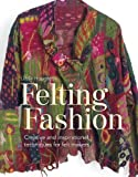 Felting Fashion: Creative and Inspirational Techniques for Felt Makers