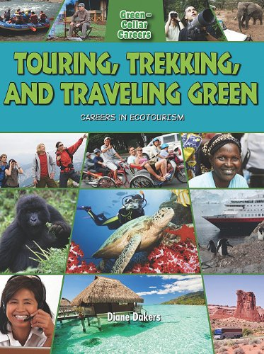 Touring, Trekking, and Traveling Green: Careers in Ecotourism (Green-Collar Careers) PDF