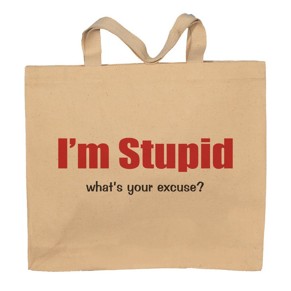 I'm Stupid What's Your Excuse? Totebag Bag