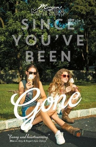 Since You've Been Gone by Morgan Matson (3-Jul-2014) Paperback