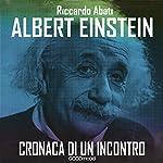 Albert Einstein: Cronaca di un incontro | Riccardo Abati