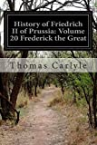 History of Friedrich II of Prussia: Volume 20 Frederick the Great, Thomas Carlyle, 1500134163