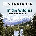 In die Wildnis: Allein nach Alaska Hörbuch von Jon Krakauer Gesprochen von: Julian Mehne