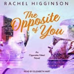 The Opposite of You: Opposites Attract Series, Book 1 | Rachel Higginson
