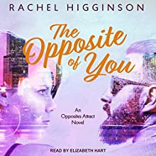 The Opposite of You: Opposites Attract Series, Book 1 Audiobook by Rachel Higginson Narrated by Elizabeth Hart