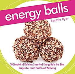Energy Balls 30 Simple And Delicious Superfood Energy Balls And