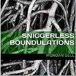 Sniggerless Boundulations | Morgan Bell