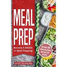 Meal Prep: Become A Master In Meal Prepping - Includes 48 Super Delicious And Healthy Recipes