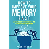 How To Improve Your Memory Fast: Advanced Techniques To Boost Your Memory