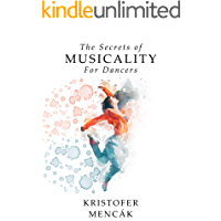 The Secrets of Musicality For Dancers: Learning 9 Essential Musicality Skills in Dance (Dance Series) book cover