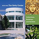 Seeing the Getty Center: Collections, Building, and Gardens