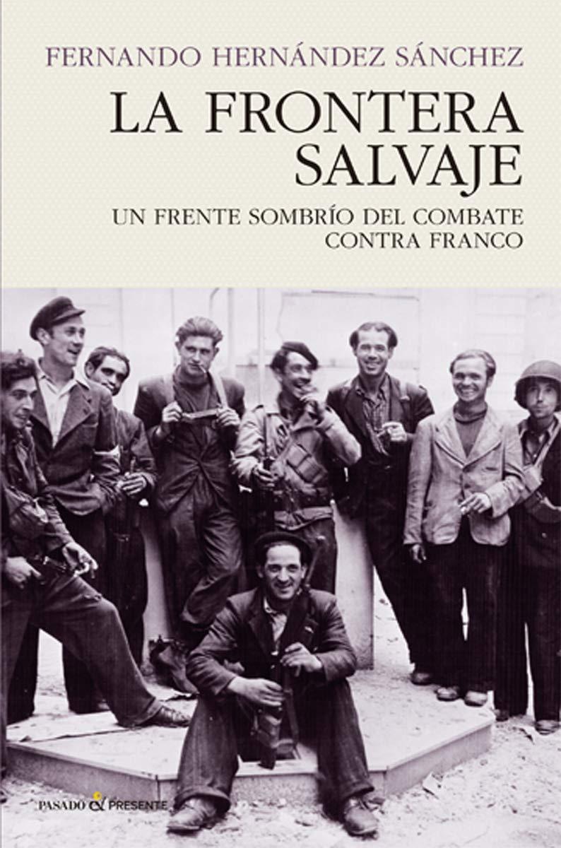La frontera salvaje: UN FRENTE SOMBRÍO DEL COMBATE CONTRA FRANCO ...