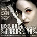 Dark Screams, Volume Five Audiobook by Kealan Patrick Burke, Mick Garris, Del James, J. Kenner, Bentley Little Narrated by Joe Barrett