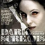 Dark Screams, Volume Five | Kealan Patrick Burke,Mick Garris,Del James,J. Kenner,Bentley Little