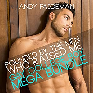 Pounded by the Men Who Raised Me: Gay College Boys Mega Bundle Audiobook