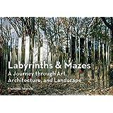 Labyrinths & Mazes: A Journey Through Art, Architecture, and Landscape