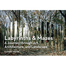Labyrinths & Mazes: A Journey Through Art, Architecture, and Landscape