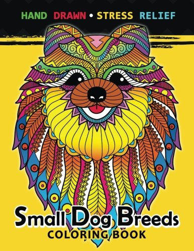 Small Dog Breeds Coloring Book: Yorkshire Terrier, Shih Tzu, Pomeranian, Chihuahua, Pug, Silky Terrier and puppy Silky Terrier Puppies