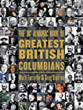 The BC Almanac Book of Greatest British Columbians, Mark Forsythe and Greg Dickson, 1550173685