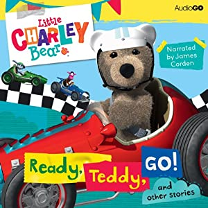 Little Charley Bear: Ready, Teddy, Go! and Other Stories Audiobook