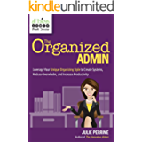 The Organized Admin: Leverage Your Unique Organizing Style to Create Systems, Reduce Overwhelm, and Increase…