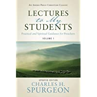 Lectures to My Students: Practical and Spiritual Guidance for Preachers (Volume 1)
