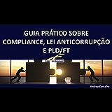 Guia Prático Compliance, Lei Anticorrupção e PLD/FT: Guia Compliance