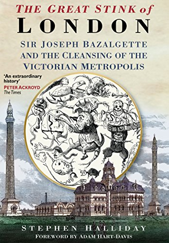 Great Stink of London: Sir Joseph Bazalgette and the Cleansing of the Victorian Metropolis