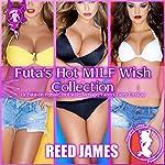 Futa's Hot MILF Wish Collection (A Futa-on-Female, Hot Wife, Menage, Taboo, Fairy Erotica): The Futa Fairy Collection, Book 1 | Reed James