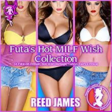 Futa's Hot MILF Wish Collection (A Futa-on-Female, Hot Wife, Menage, Taboo, Fairy Erotica): The Futa Fairy Collection, Book 1 Audiobook by Reed James Narrated by Concha di Pastoro