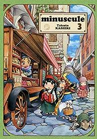 Minuscule, tome 3  par Takuto Kashiki