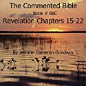 The Commented Bible: Book 66C - Revelation Audiobook by Jerome Cameron Goodwin Narrated by Jerome Cameron Goodwin