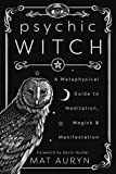 Psychic Witch: A Metaphysical Guide to Meditation, Magick and Manifestation