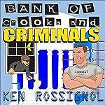 Bank of Crooks & Criminals | Ken Rossignol