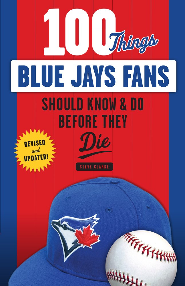 100 Things Blue Jays Fans Should Know & Do Before They Die (100 Things.Fans Should Know)