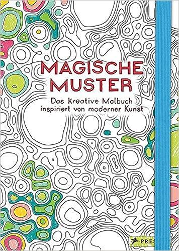 Magische Muster: Das kreative Malbuch inspiriert von moderner Kunst ...