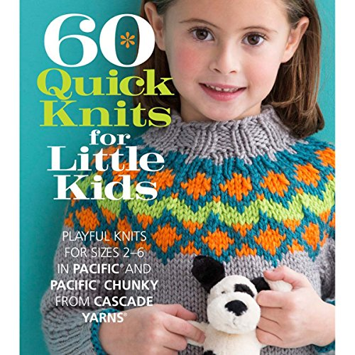 60 Quick Knits for Little Kids: Playful Knits for Sizes 2 - 6 in Pacific® and Pacific® Chunky from Cascade Yarns® (60 Quick Knits Collection) (Knit Kids Mitten)
