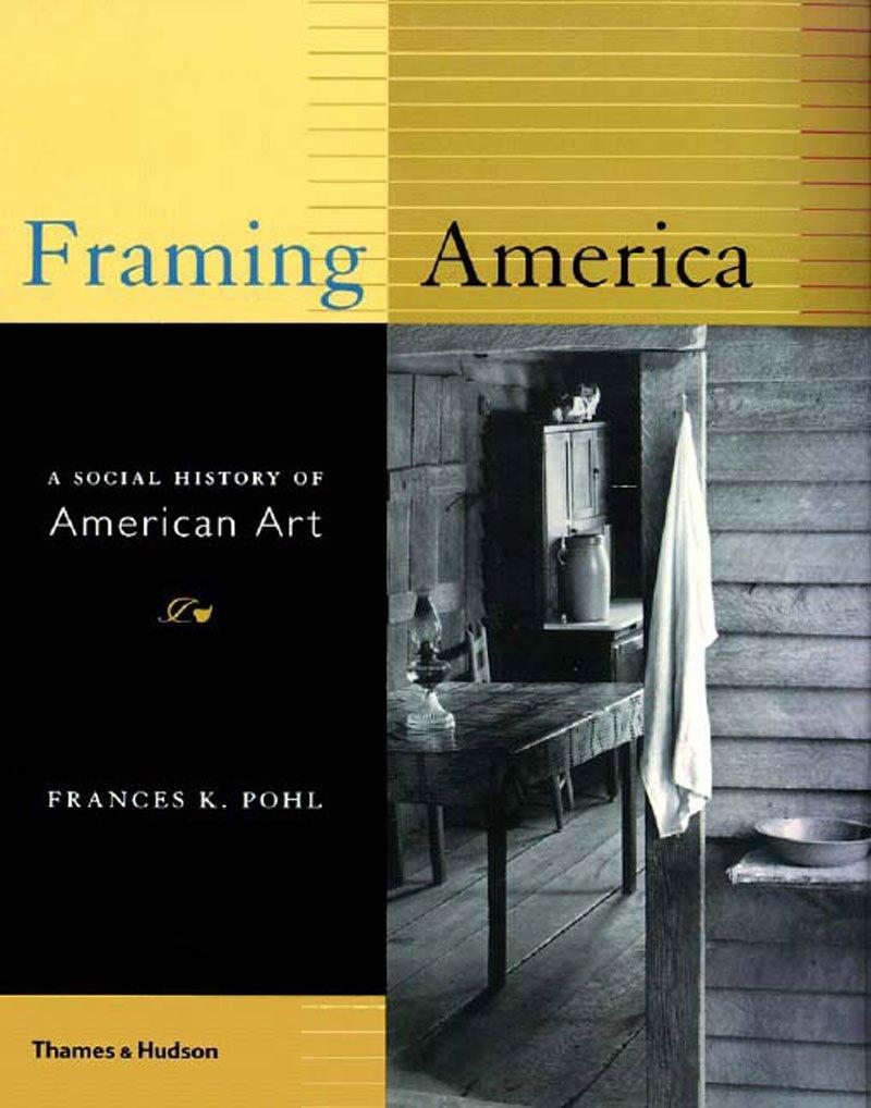 Framing America: A Social History of American Art: Frances K. Pohl ...